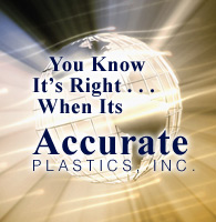 You Know It's Right, When It's Accurate Plastics, Inc.